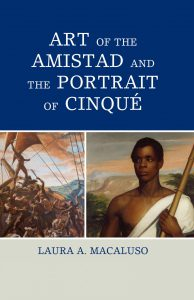 Art of the Amistad and the Portrait of Cinqué